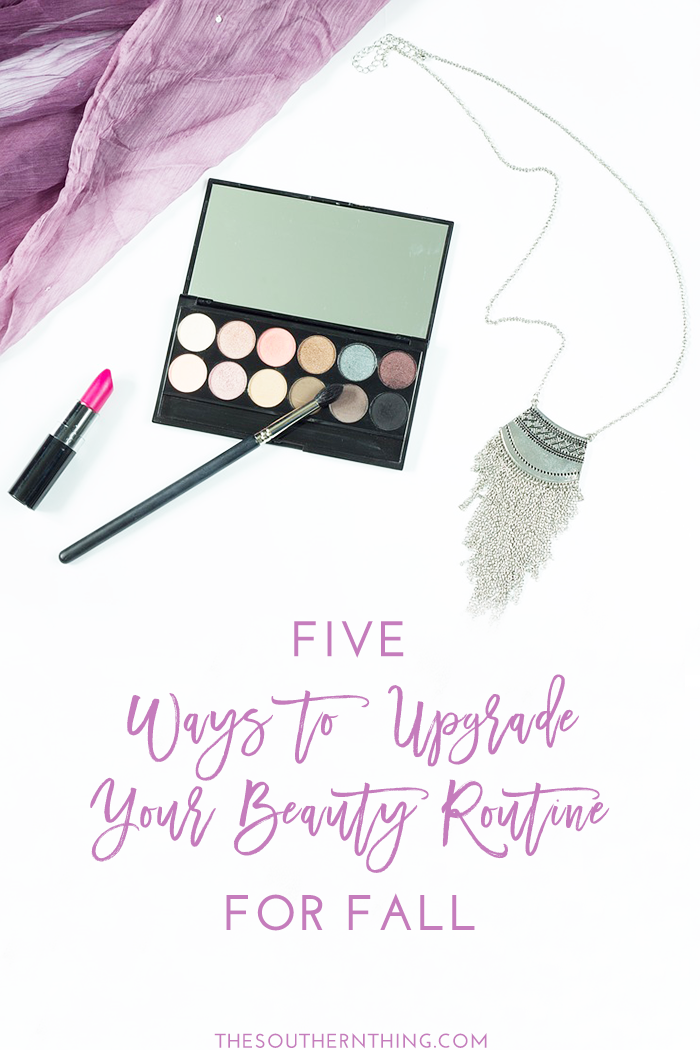 5 Ways to Upgrade Your Beauty Routine for Fall